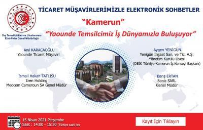 TİCARET MÜŞAVİRLERİMİZLE ELEKTRONIK SOHBETLER- KAMERUN - ( 09 Nisan 2021)